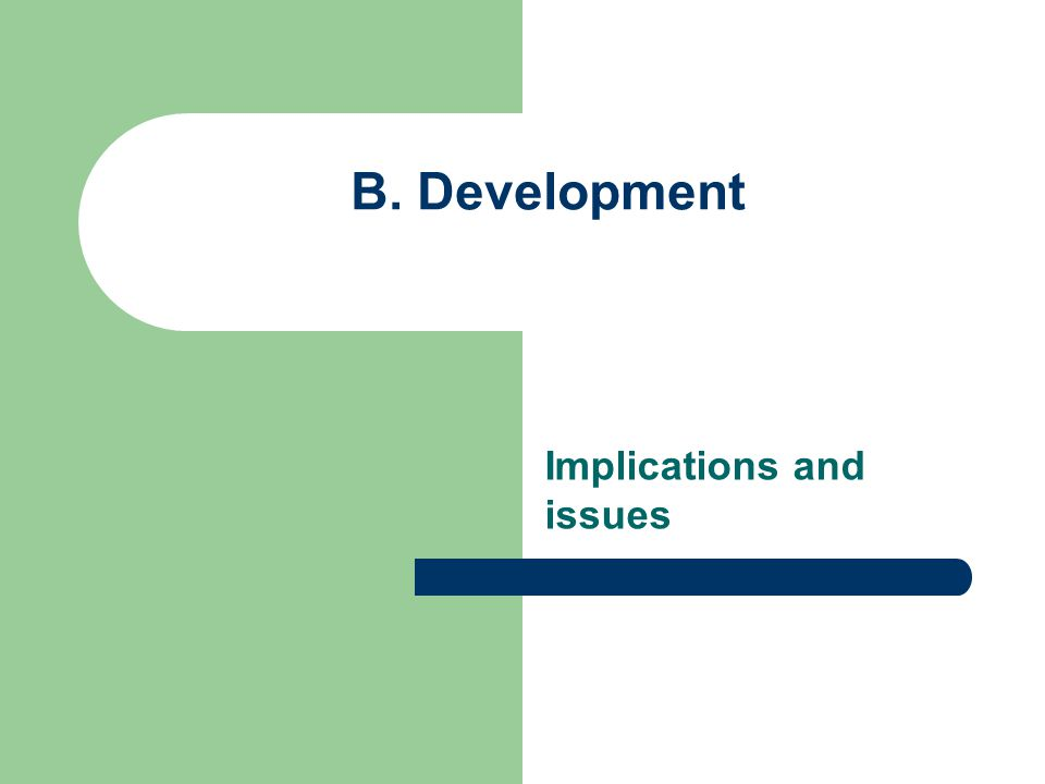 Implications and issues B. Development