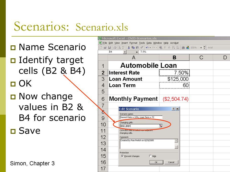 Scenarios: Scenario.xls  Name Scenario  Identify target cells (B2 & B4)  OK  Now change values in B2 & B4 for scenario  Save Simon, Chapter 3