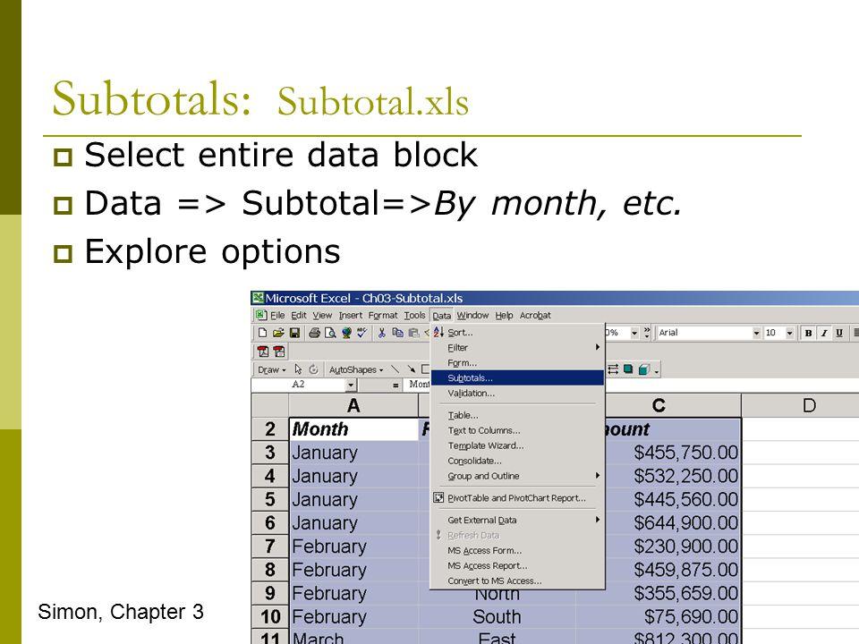 Subtotals: Subtotal.xls  Select entire data block  Data => Subtotal=>By month, etc.  Explore options Simon, Chapter 3