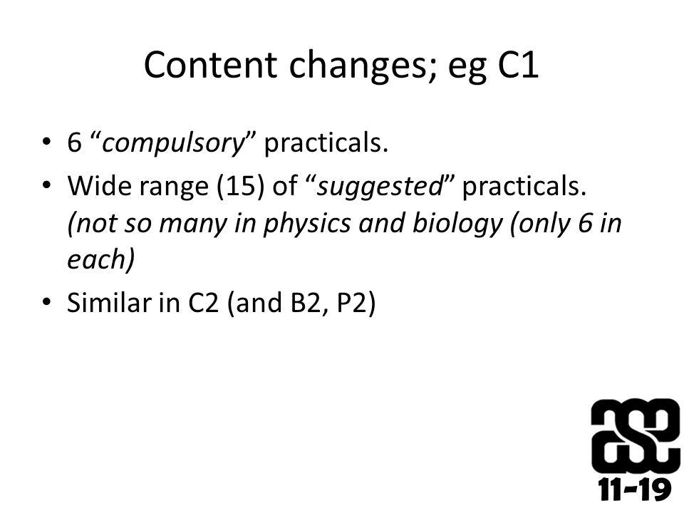 11-19 Content changes; eg C1 6 compulsory practicals.