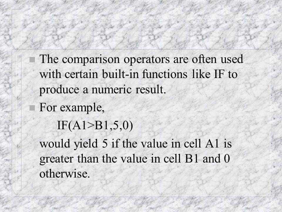 n The comparison operators are often used with certain built-in functions like IF to produce a numeric result.