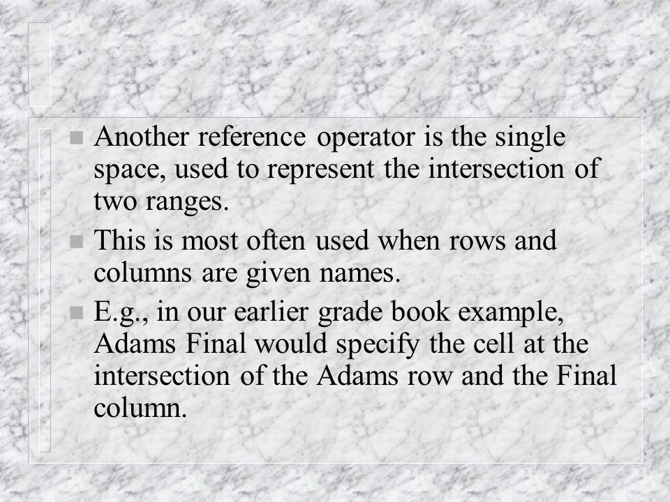 n Another reference operator is the single space, used to represent the intersection of two ranges.