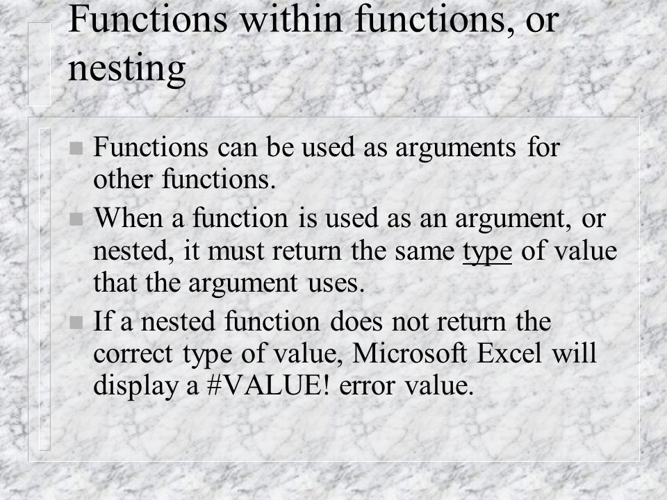 Functions within functions, or nesting n Functions can be used as arguments for other functions.