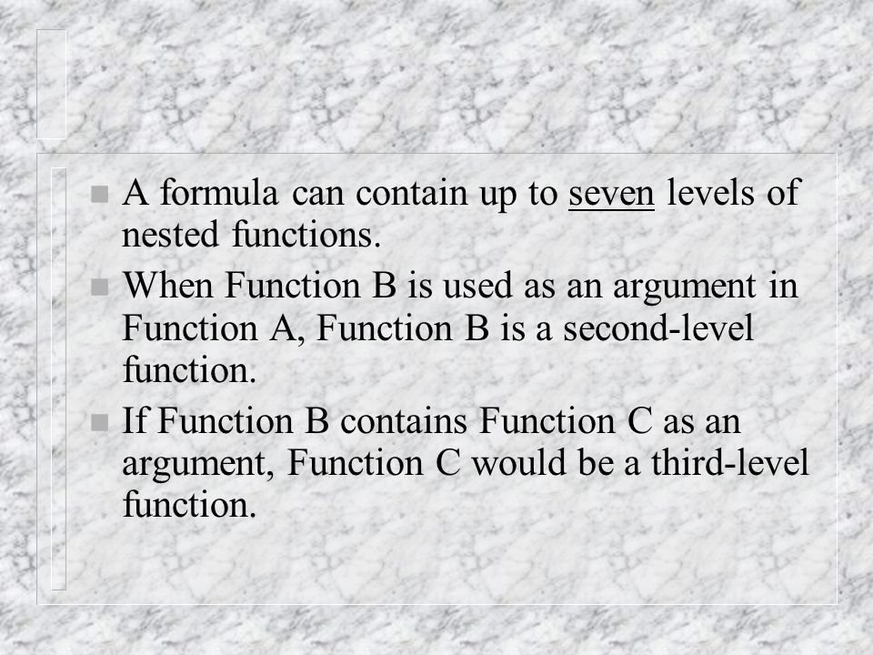n A formula can contain up to seven levels of nested functions.