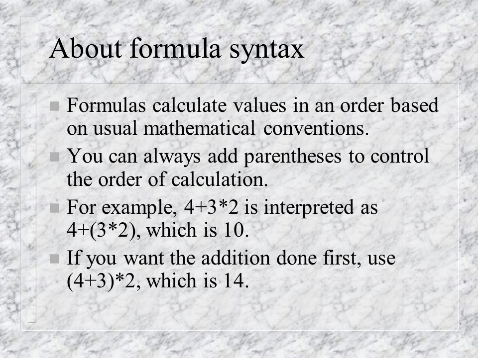 About formula syntax n Formulas calculate values in an order based on usual mathematical conventions.