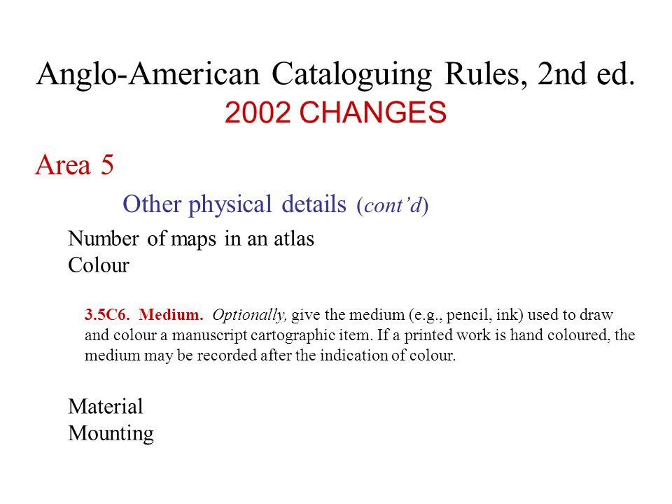 Anglo-American Cataloguing Rules, 2nd ed. 2002 CHANGES Area 5 Other physical details 3.5C2.