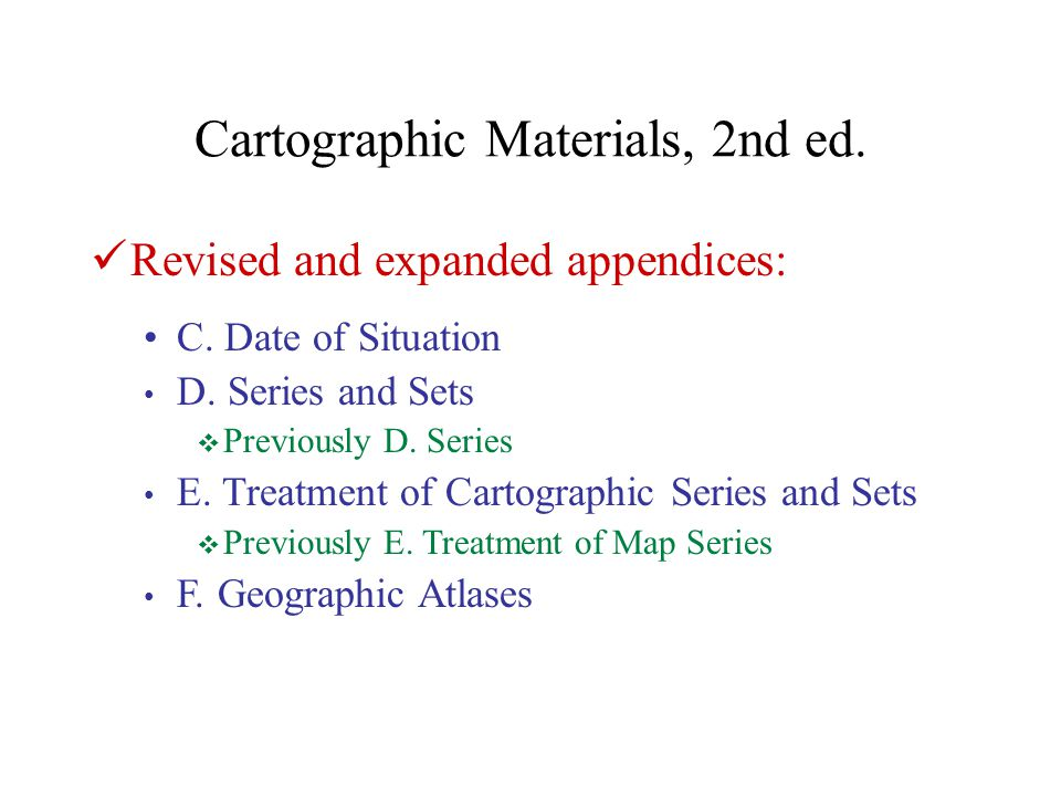 Cartographic Materials, 2nd ed. Revised and expanded appendices: B.