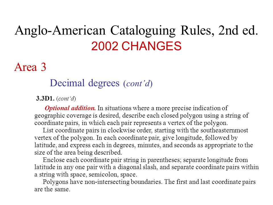 Anglo-American Cataloguing Rules, 2nd ed.2002 CHANGES Area 3 Decimal degrees (cont'd) 3.3D1.
