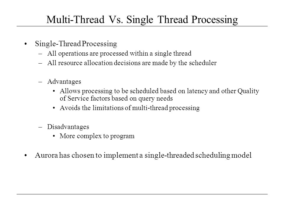 Multi-Thread Vs. Single Thread Processing Single-Thread Processing –All operations are processed within a single thread –All resource allocation decis