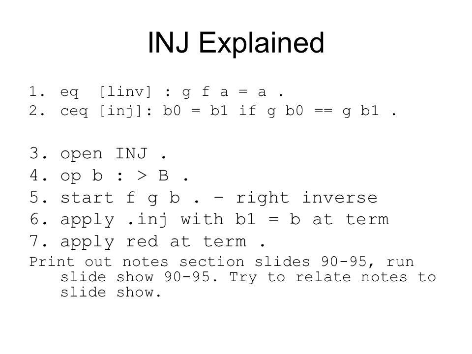 INJ Explained 1.eq [linv] : g f a = a 2.ceq [inj]: b0 = b1 if g b0 == g b1 3.open INJ.
