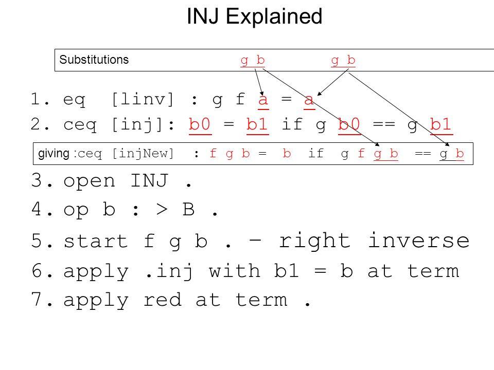 1.eq [linv] : g f a = a 2.ceq [inj]: b0 = b1 if g b0 == g b1 3.open INJ.