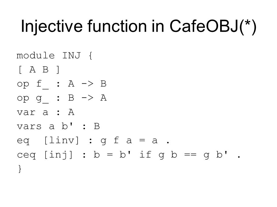 Injective function in CafeOBJ(*) eq [linv] : g f A = A.