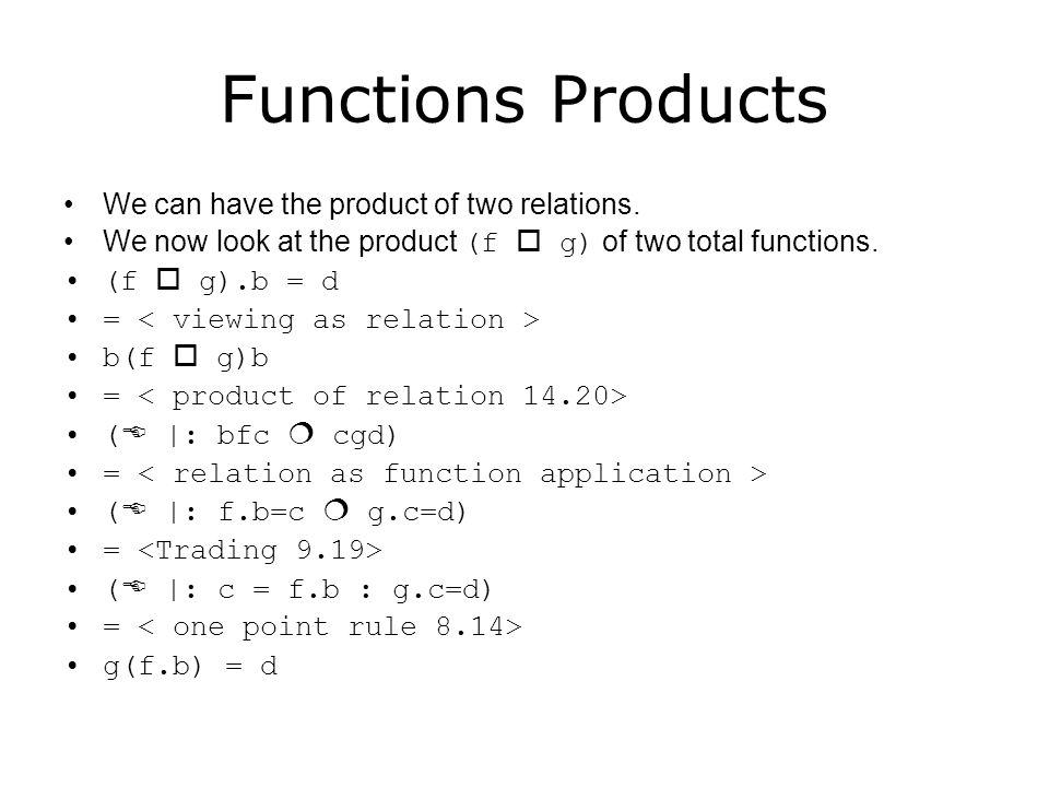 Functions Products (f  g).b = d = b(f  g)b = (  |: bfc  cgd) = (  |: f.b=c  g.c=d) = (  |: c = f.b : g.c=d) = g(f.b) = d Hence (f  g).b = g(f.b).