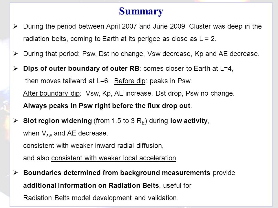 Summary  During the period between April 2007 and June 2009 Cluster was deep in the radiation belts, coming to Earth at its perigee as close as L = 2.