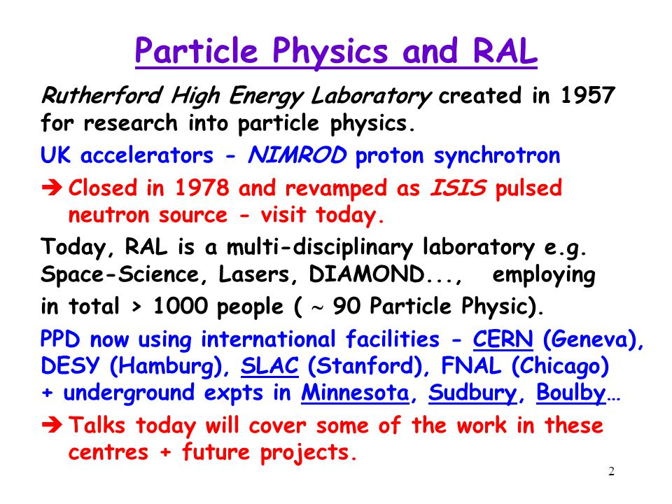 2 Particle Physics and RAL Rutherford High Energy Laboratory created in 1957 for research into particle physics. UK accelerators - NIMROD proton synch