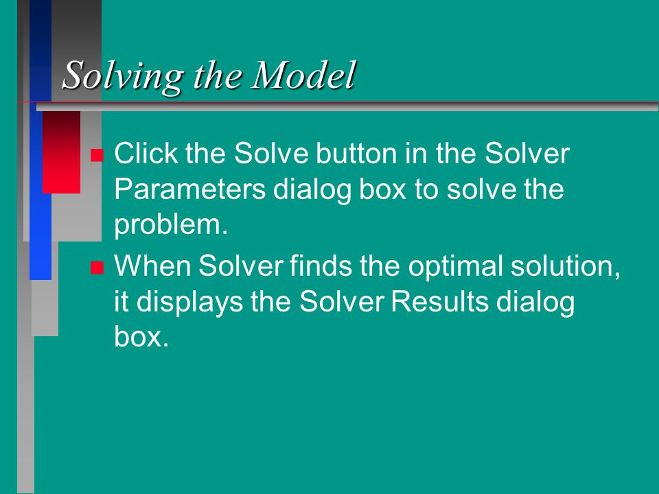 Solving the Model n n Click the Solve button in the Solver Parameters dialog box to solve the problem.