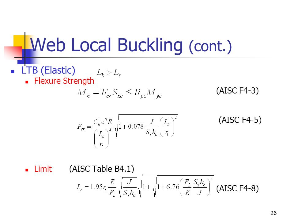 26 Web Local Buckling (cont.) LTB (Elastic) Flexure Strength (AISC F4-3) (AISC F4-5) Limit(AISC Table B4.1) (AISC F4-8)