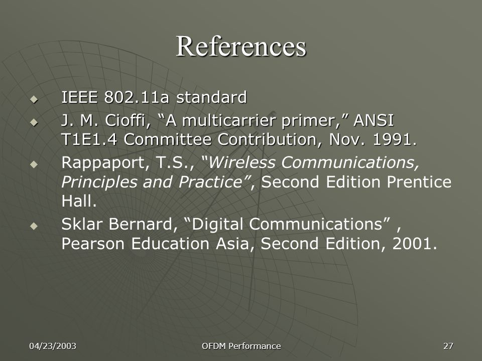 04/23/2003 OFDM Performance 27 References  IEEE 802.11a standard  J.