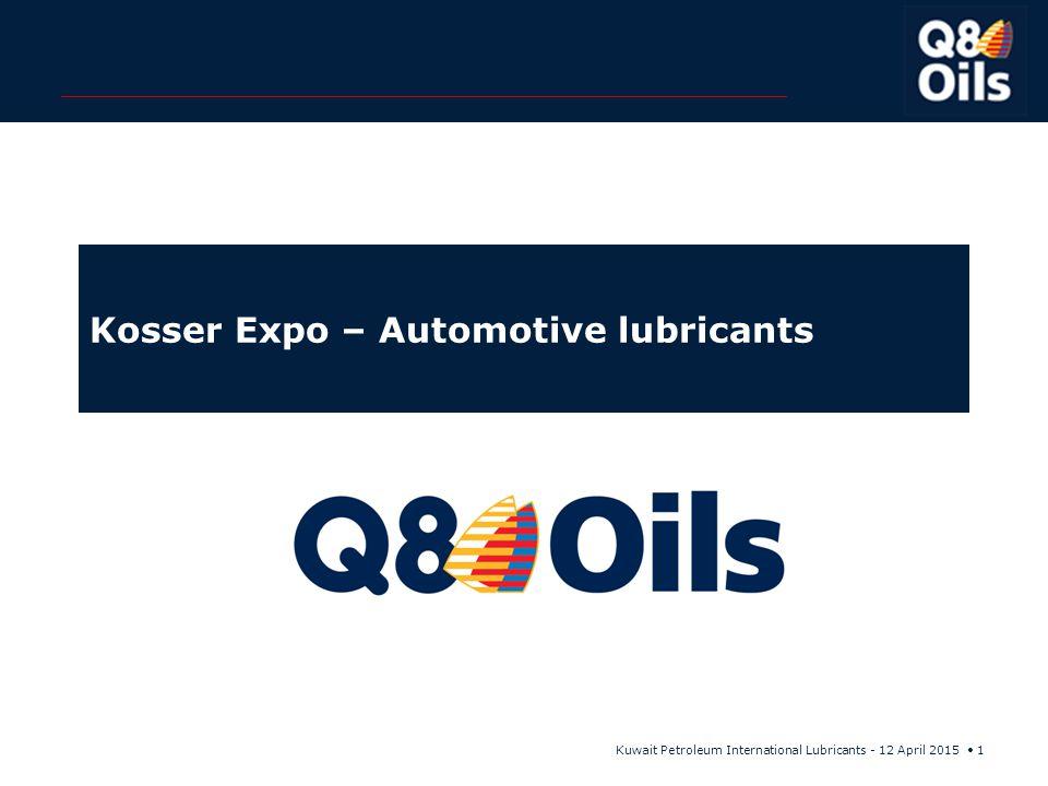 Kuwait Petroleum International Lubricants - 12 April 2015 1 Kosser Expo – Automotive lubricants