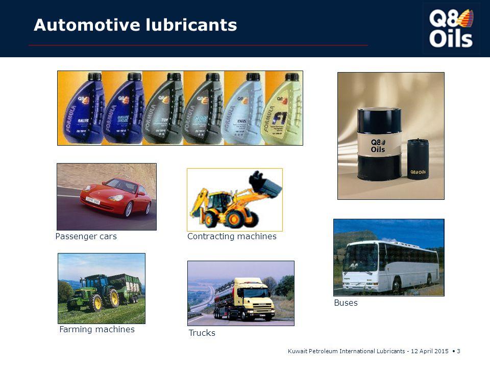 Kuwait Petroleum International Lubricants - 12 April 2015 3 Automotive lubricants Passenger cars Trucks Farming machines Buses Contracting machines Bu