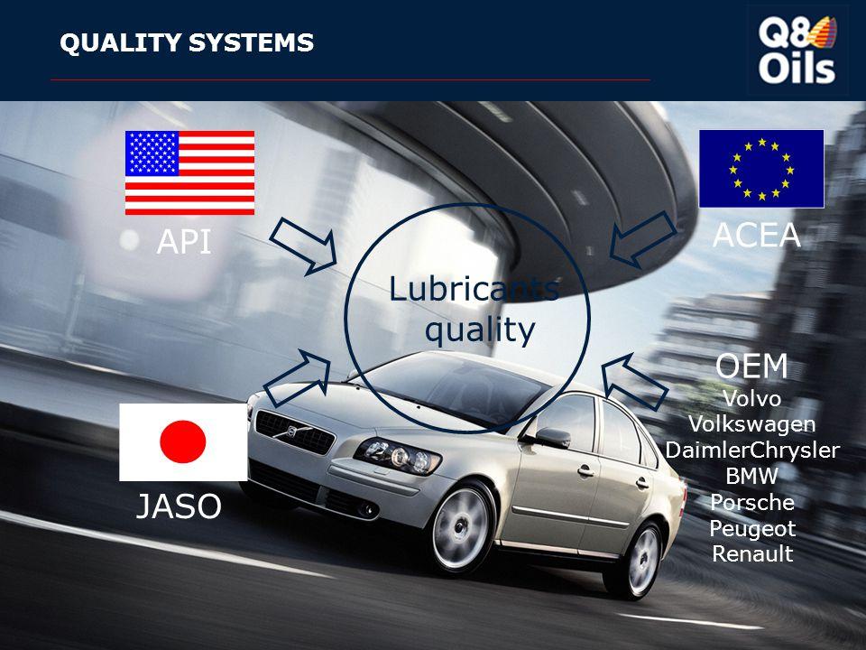 Kuwait Petroleum International Lubricants - 12 April 2015 9 QUALITY SYSTEMS Lubricants quality API JASO ACEA OEM Volvo Volkswagen DaimlerChrysler BMW