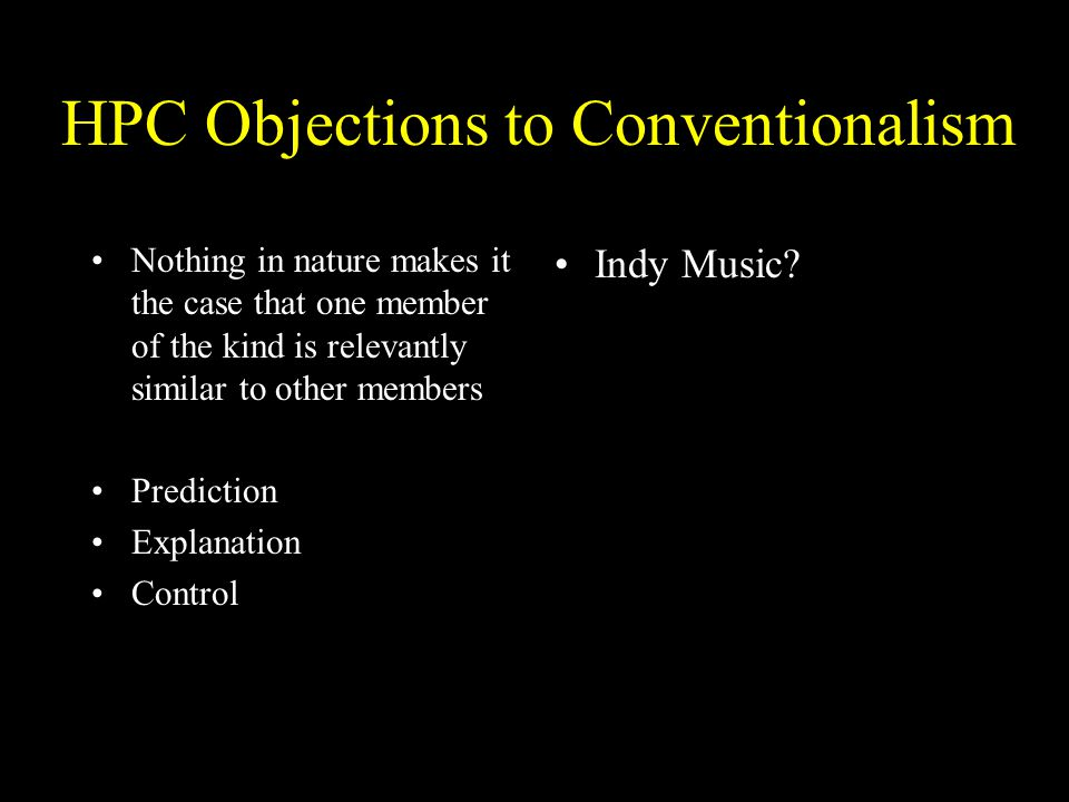 HPC Objections to Conventionalism Nothing in nature makes it the case that one member of the kind is relevantly similar to other members Prediction Ex