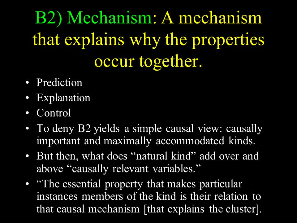B2) Mechanism: A mechanism that explains why the properties occur together. Prediction Explanation Control To deny B2 yields a simple causal view: cau