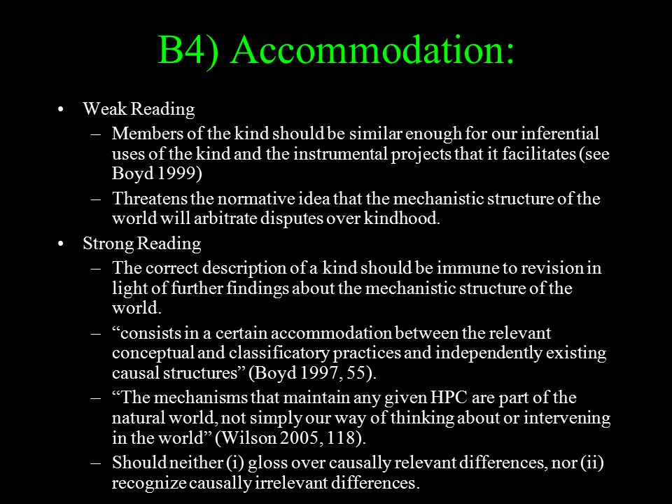 B4) Accommodation: Weak Reading –Members of the kind should be similar enough for our inferential uses of the kind and the instrumental projects that