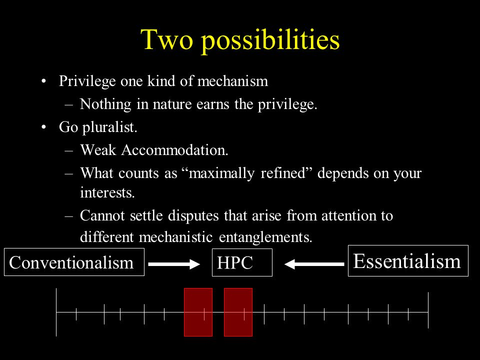 """Two possibilities Privilege one kind of mechanism –Nothing in nature earns the privilege. Go pluralist. –Weak Accommodation. –What counts as """"maximall"""