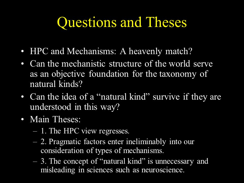 Questions and Theses HPC and Mechanisms: A heavenly match? Can the mechanistic structure of the world serve as an objective foundation for the taxonom