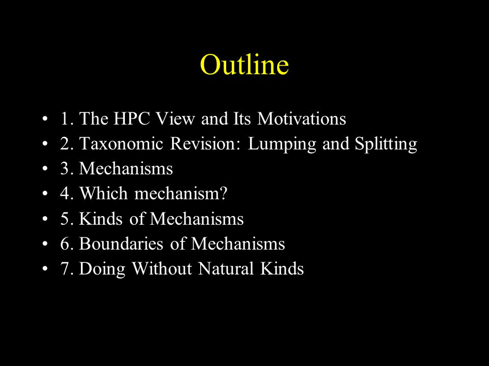 Outline 1. The HPC View and Its Motivations 2. Taxonomic Revision: Lumping and Splitting 3. Mechanisms 4. Which mechanism? 5. Kinds of Mechanisms 6. B