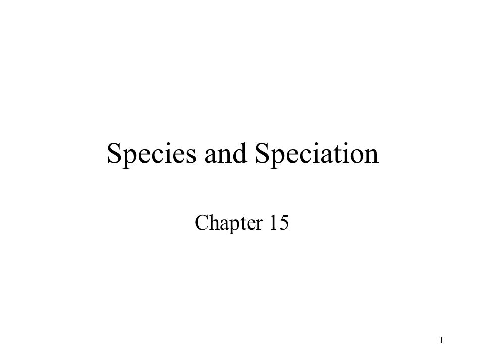 1 Species and Speciation Chapter 15