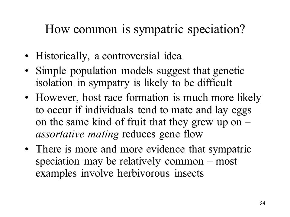 34 How common is sympatric speciation? Historically, a controversial idea Simple population models suggest that genetic isolation in sympatry is likel