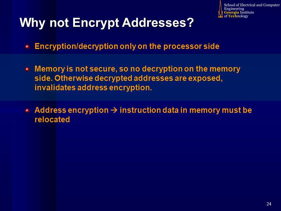 24 Why not Encrypt Addresses.