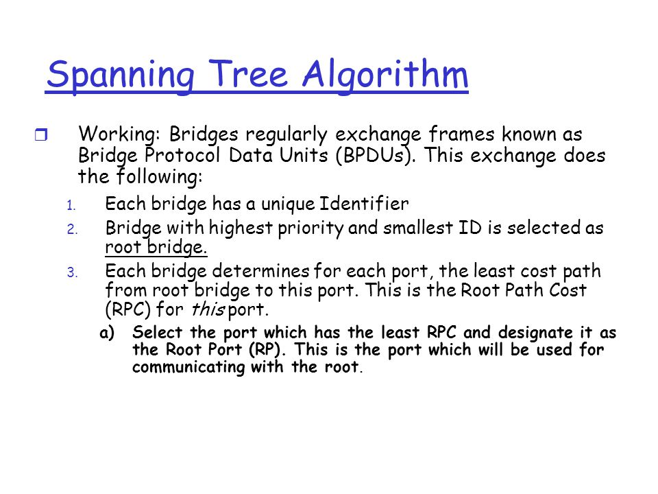 Spanning Tree Algorithm  Working: Bridges regularly exchange frames known as Bridge Protocol Data Units (BPDUs).