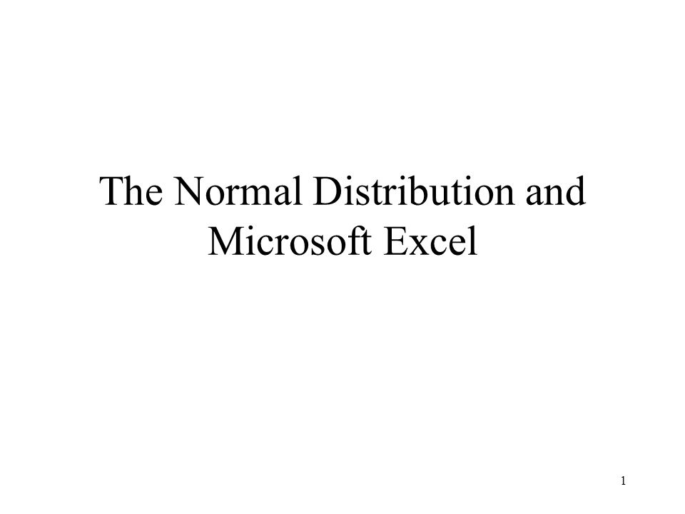 1 The Normal Distribution and Microsoft Excel