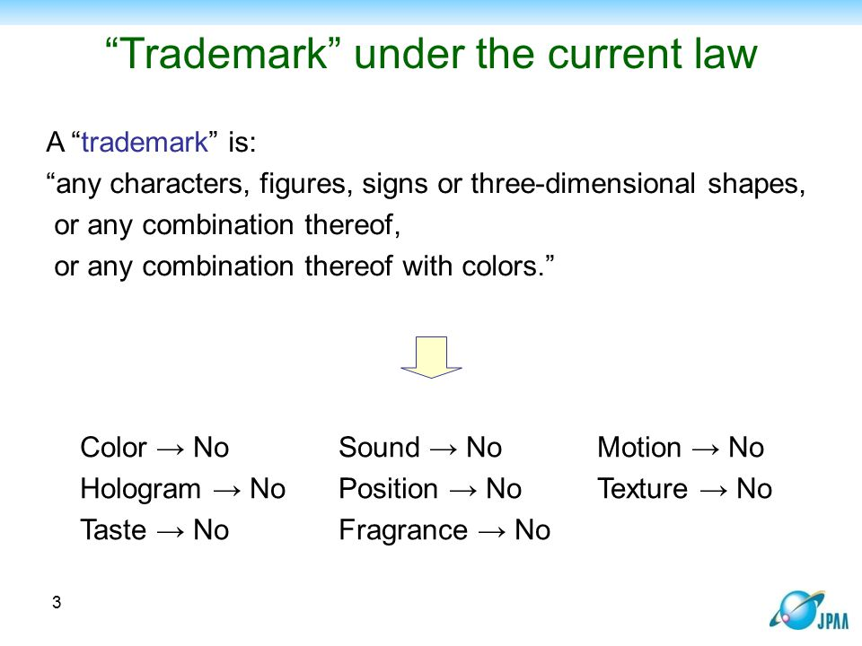 Trademark under the amended law A trademark is: (1) recognizable by human perception, and comprises, (2) (i) characters, figures, signs, three-dimensional shapes or colors, or (ii) any combination thereof, or (iii) sounds, or (iv) other matters which designated by Cabinet Order.