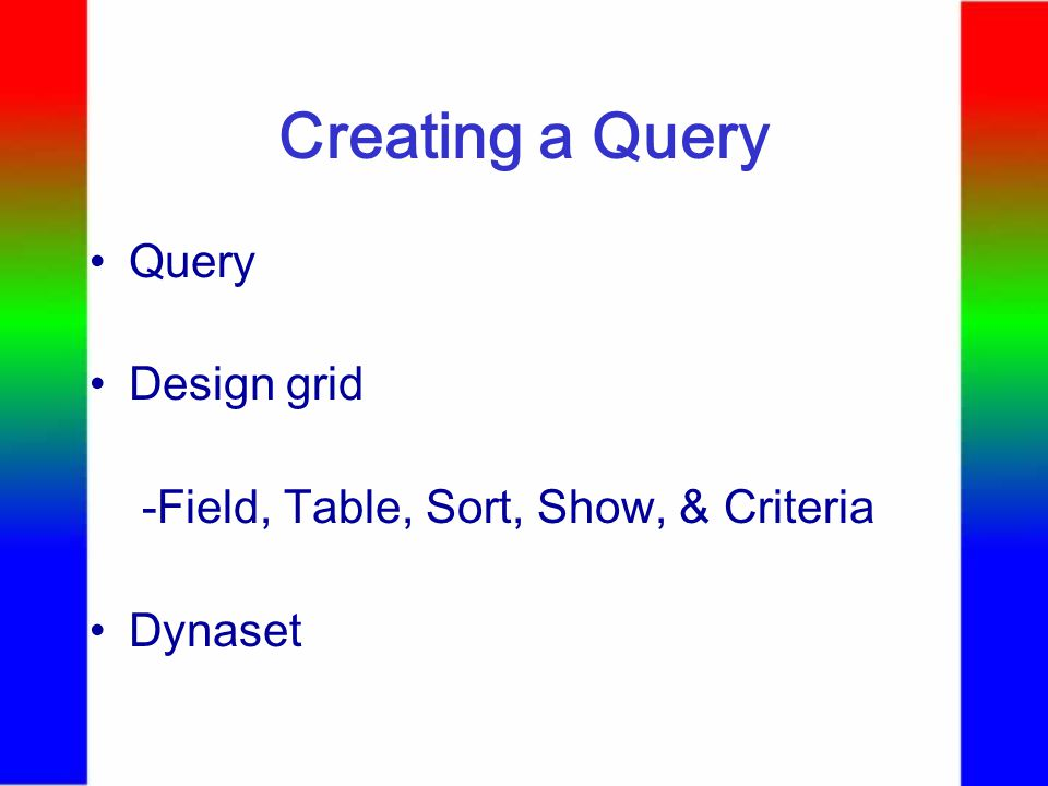 Creating a Query Select query Query window views - Datasheet view - Design view - SQL view