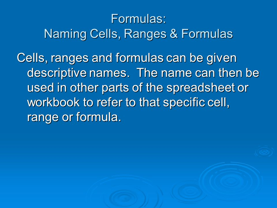 Cells, ranges and formulas can be given descriptive names.