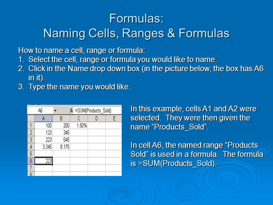 How to name a cell, range or formula: 1.Select the cell, range or formula you would like to name.
