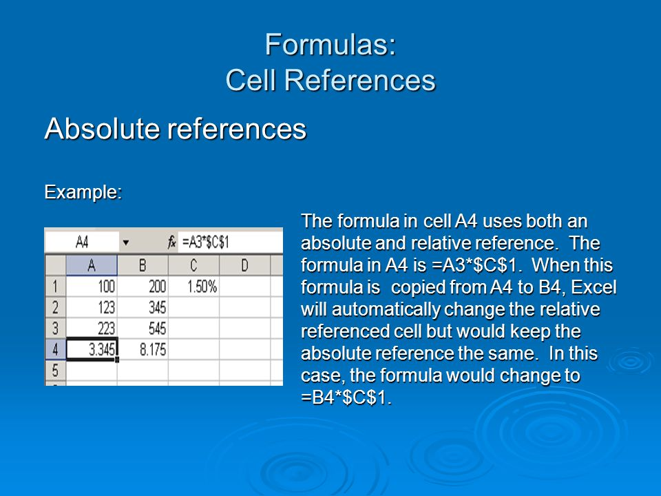 Formulas: Cell References Absolute references Example: The formula in cell A4 uses both an absolute and relative reference.