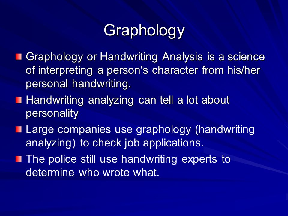 Graphology or Handwriting Analysis is a science of interpreting a person s character from his/her personal handwriting.