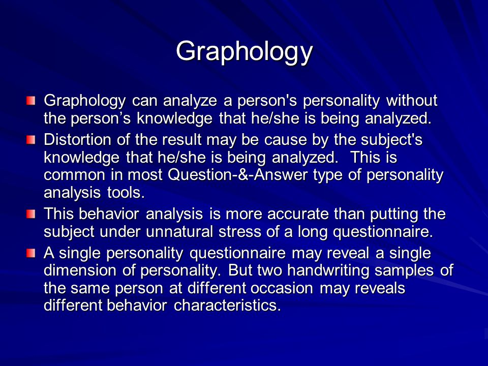 Graphology can analyze a person s personality without the person's knowledge that he/she is being analyzed.