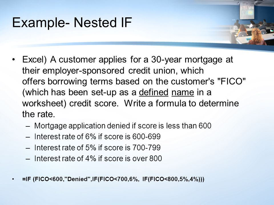 Example- Nested IF Excel) A customer applies for a 30-year mortgage at their employer-sponsored credit union, which offers borrowing terms based on th