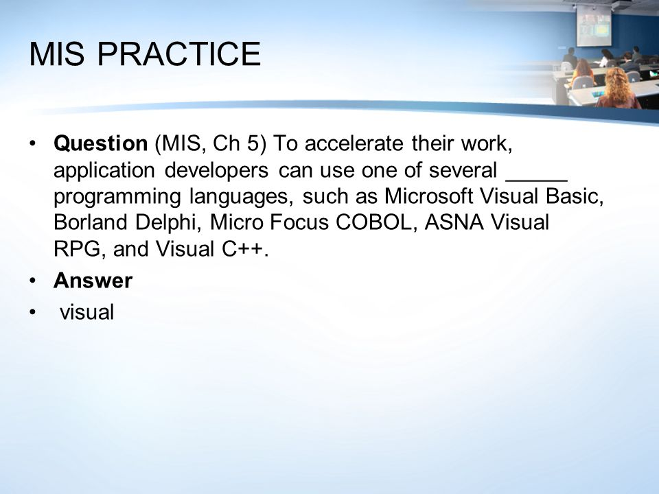 MIS PRACTICE Question (MIS, Ch 5) To accelerate their work, application developers can use one of several _____ programming languages, such as Microso