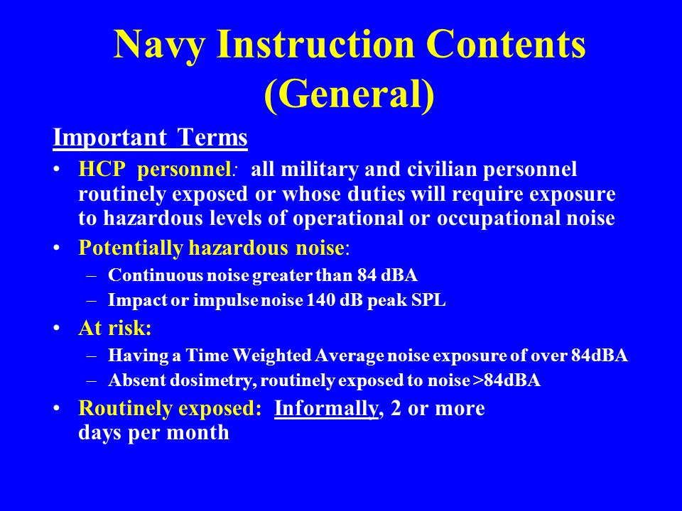 Navy Instruction Contents (General) Important Terms HCP personnel: all military and civilian personnel routinely exposed or whose duties will require