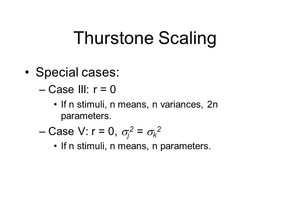 Special cases: –Case III: r = 0 If n stimuli, n means, n variances, 2n parameters.