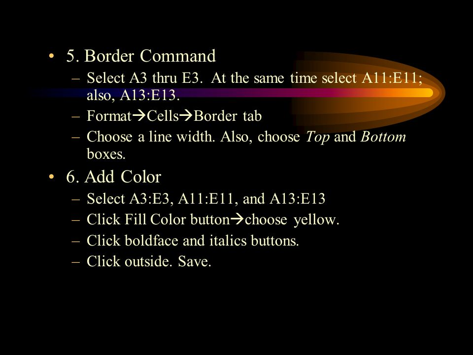 5. Border Command –Select A3 thru E3. At the same time select A11:E11; also, A13:E13.