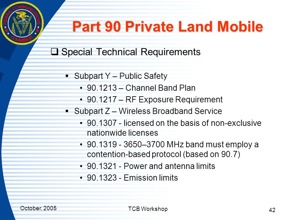 October, 2005 TCB Workshop 42 Part 90 Private Land Mobile  Special Technical Requirements  Subpart Y – Public Safety 90.1213 – Channel Band Plan 90.