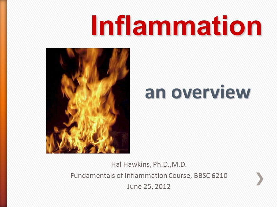Hal Hawkins, Ph.D.,M.D. Fundamentals of Inflammation Course, BBSC 6210 June 25, 2012